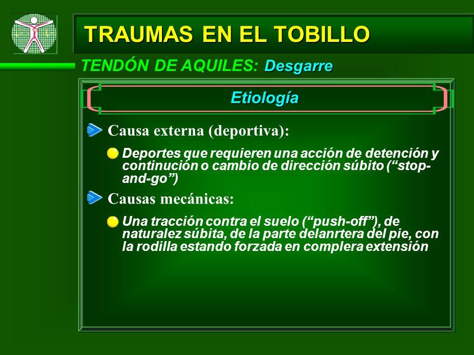 TRAUMAS EN EL TOBILLO TENDÓN DE AQUILES: Desgarre Etiología