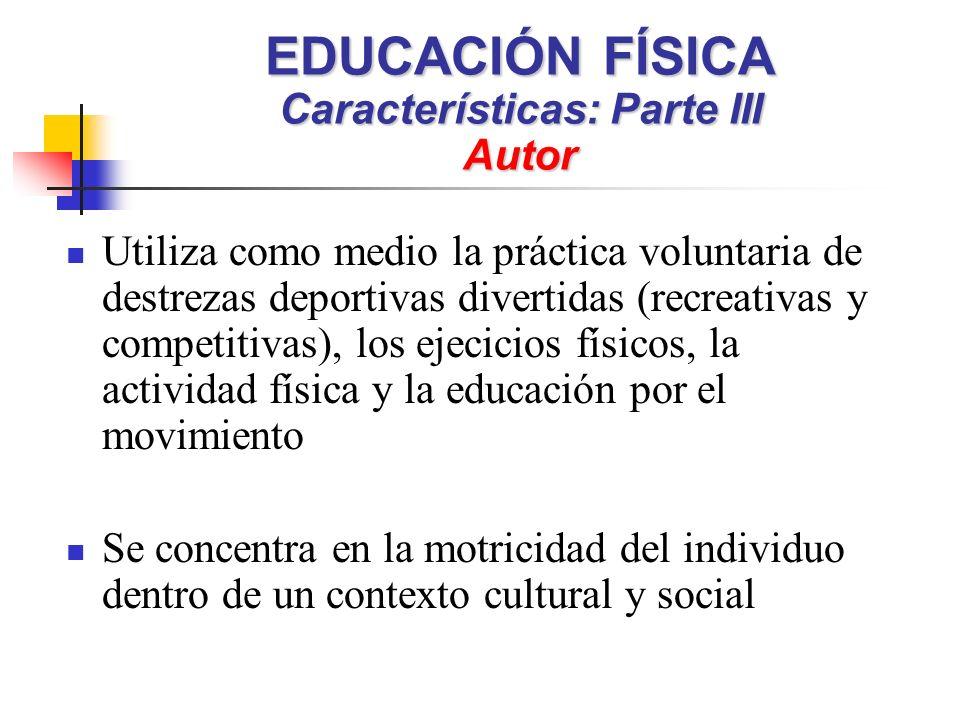 EDUCACIÓN FÍSICA Características: Parte III Autor