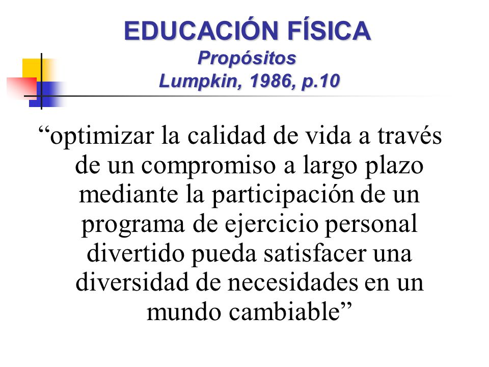 EDUCACIÓN FÍSICA Propósitos Lumpkin, 1986, p.10