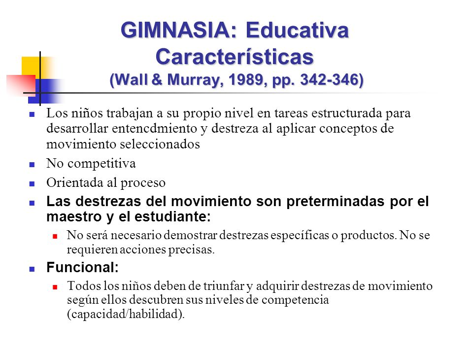 GIMNASIA: Educativa Características (Wall & Murray, 1989, pp. 342-346)