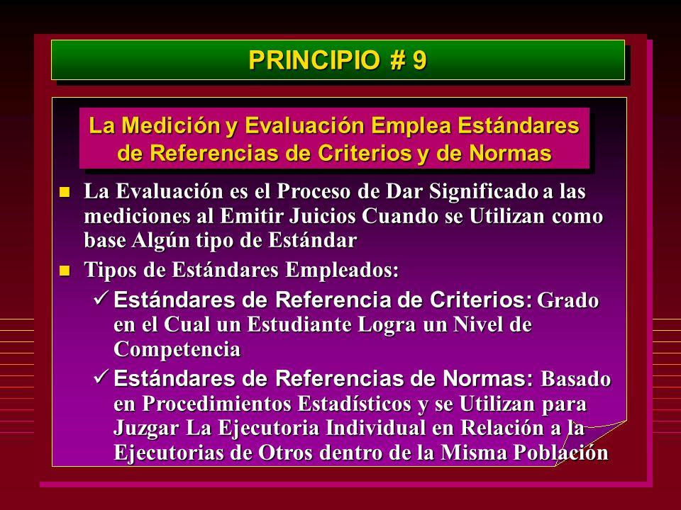 PRINCIPIO # 9 La Medición y Evaluación Emplea Estándares de Referencias de Criterios y de Normas.