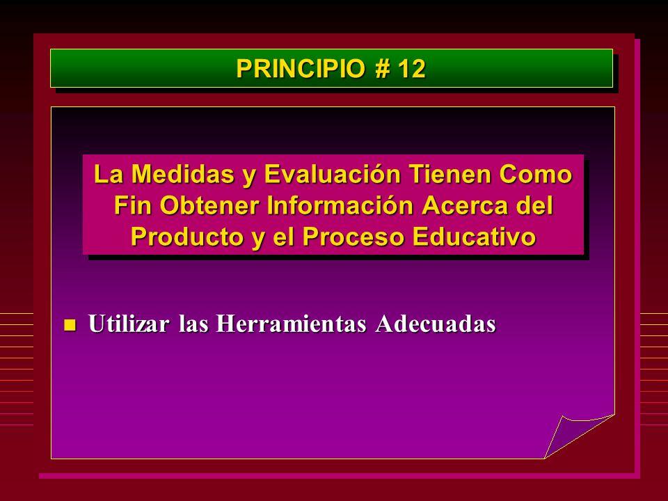 PRINCIPIO # 12 La Medidas y Evaluación Tienen Como Fin Obtener Información Acerca del Producto y el Proceso Educativo.