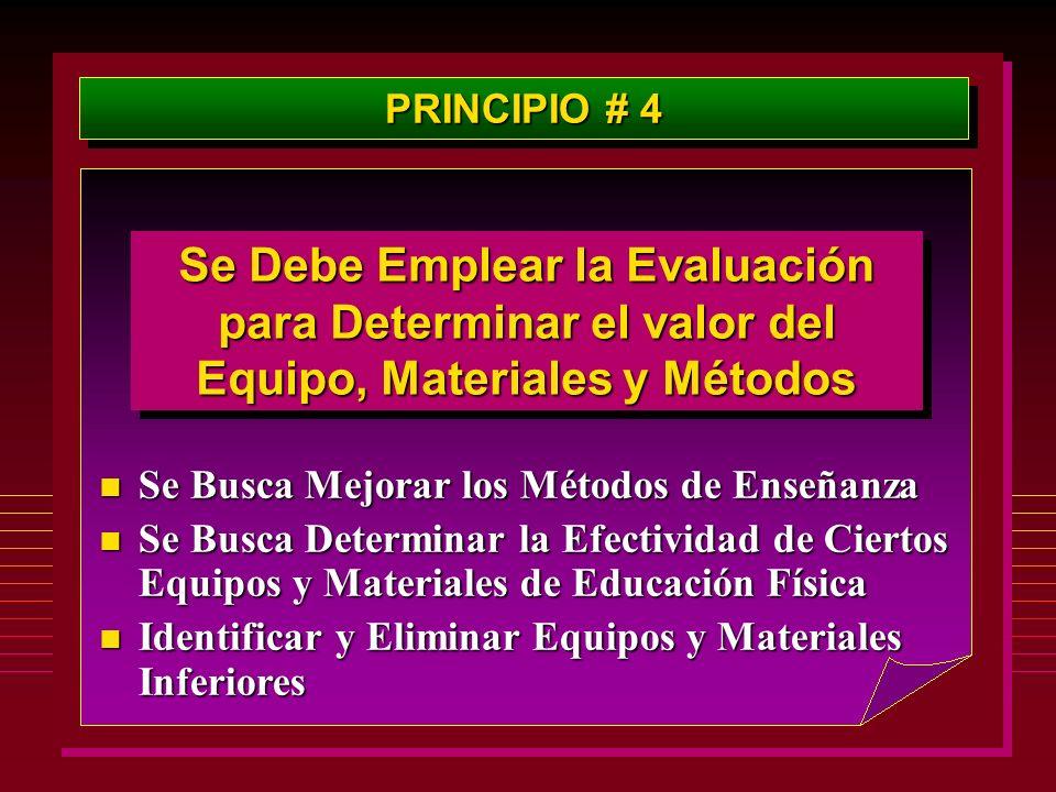 PRINCIPIO # 4 Se Debe Emplear la Evaluación para Determinar el valor del Equipo, Materiales y Métodos.
