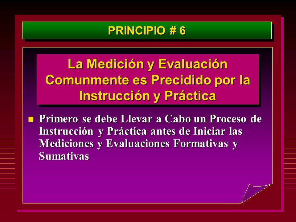 PRINCIPIO # 6 La Medición y Evaluación Comunmente es Precidido por la Instrucción y Práctica.