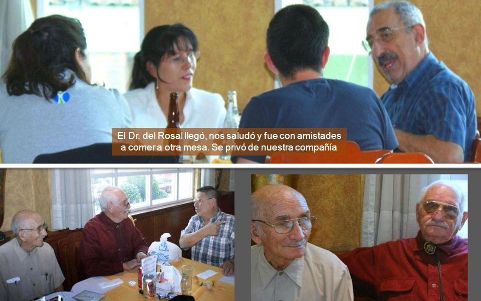 El Dr. del Rosal llegó, nos saludó y fue con amistades a comer a otra mesa.