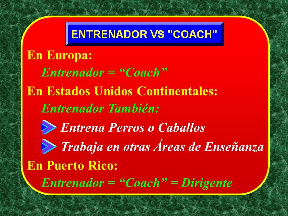 En Europa: Entrenador = Coach En Estados Unidos Continentales: Entrenador También: Entrena Perros o Caballos.