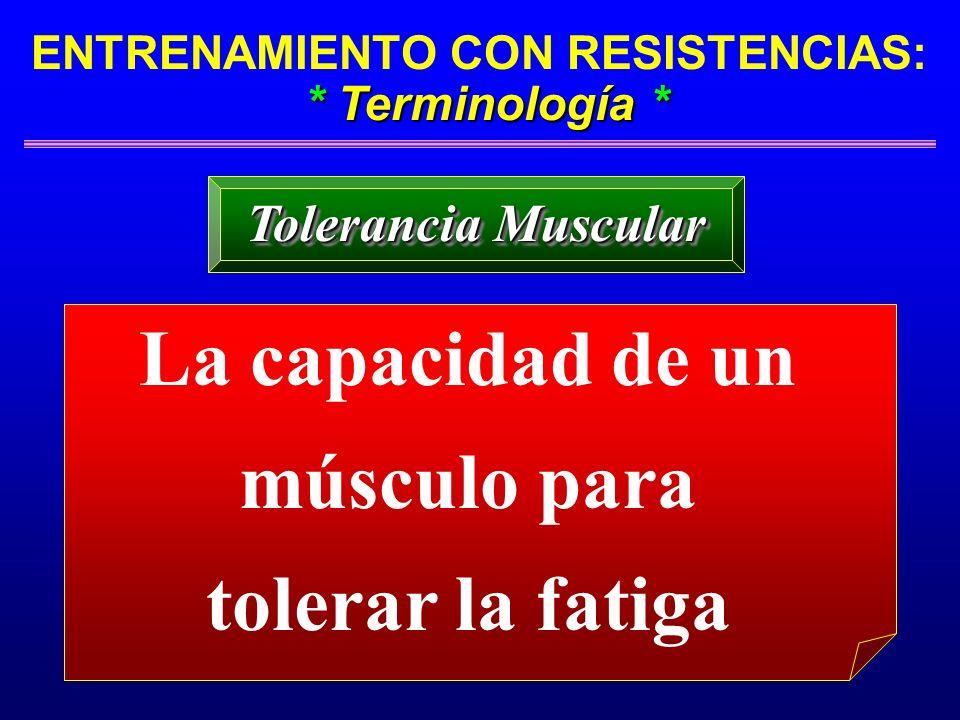 La capacidad de un músculo para tolerar la fatiga