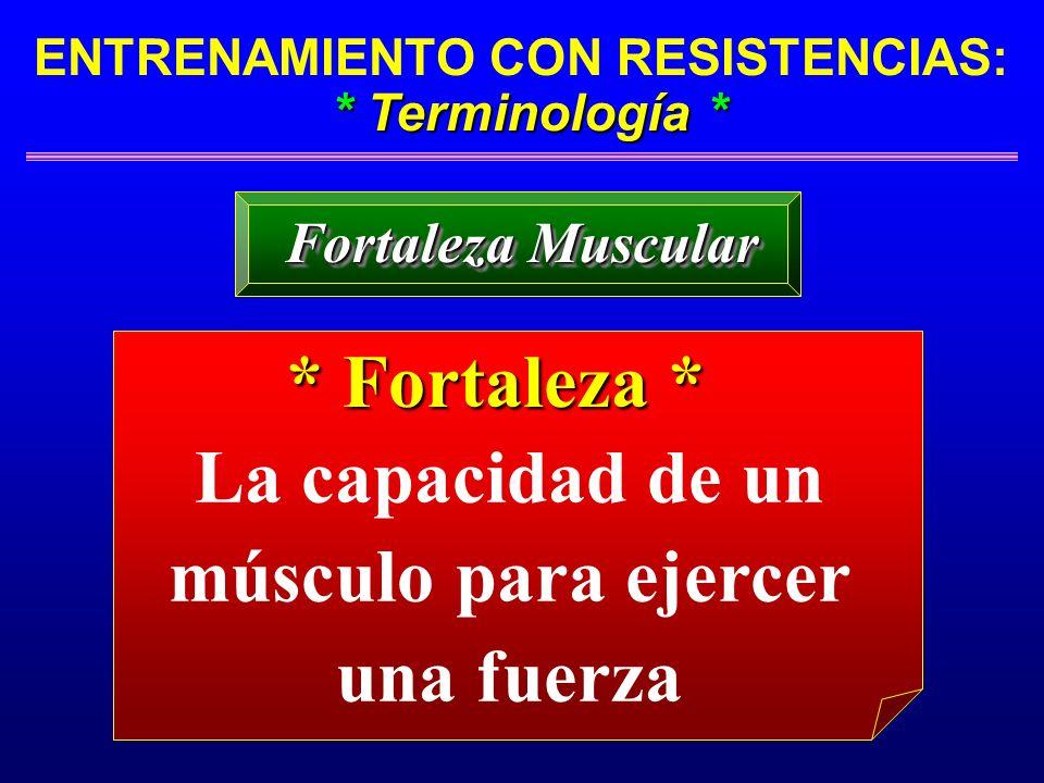 * Fortaleza * La capacidad de un músculo para ejercer una fuerza