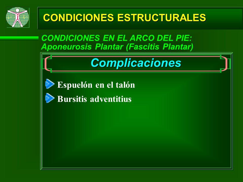 Complicaciones CONDICIONES ESTRUCTURALES Espuelón en el talón