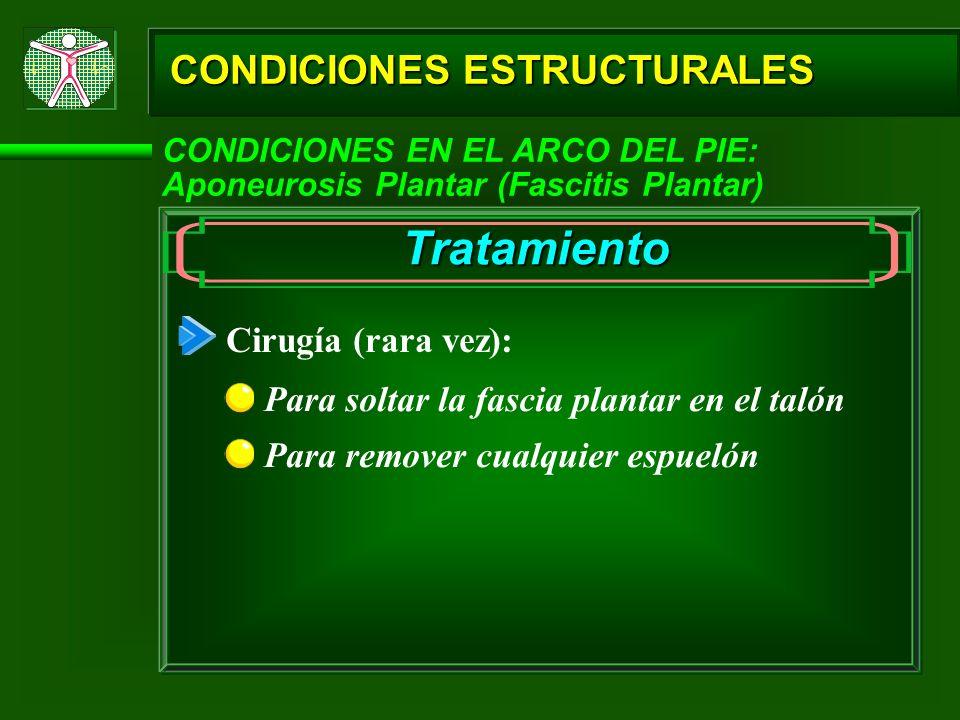 Tratamiento CONDICIONES ESTRUCTURALES Cirugía (rara vez):