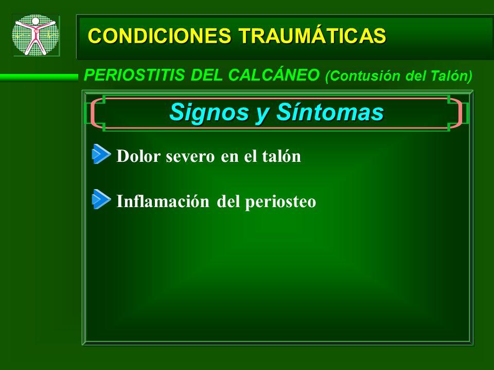 Signos y Síntomas CONDICIONES TRAUMÁTICAS Dolor severo en el talón