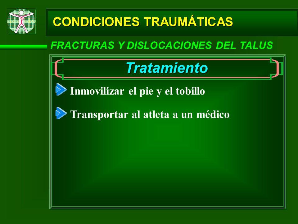 Tratamiento CONDICIONES TRAUMÁTICAS Inmovilizar el pie y el tobillo