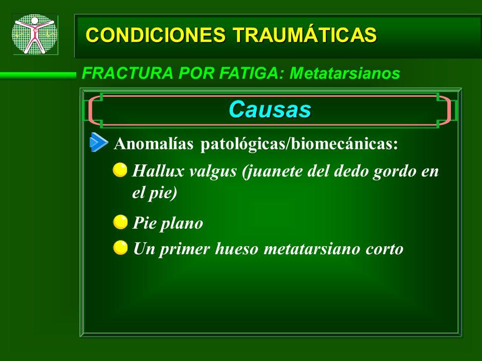 Causas CONDICIONES TRAUMÁTICAS Anomalías patológicas/biomecánicas: