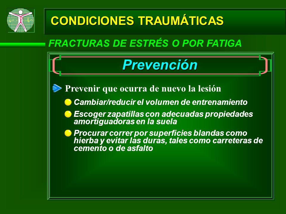 Prevención CONDICIONES TRAUMÁTICAS FRACTURAS DE ESTRÉS O POR FATIGA