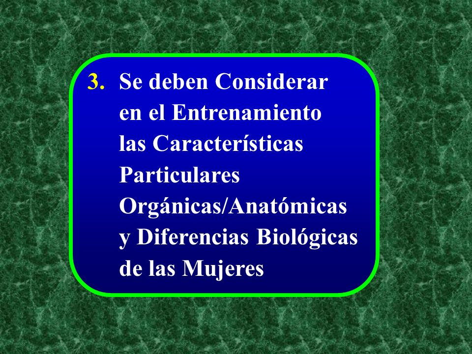 3. Se deben Considerar. en el Entrenamiento. las Características. Particulares. Orgánicas/Anatómicas.