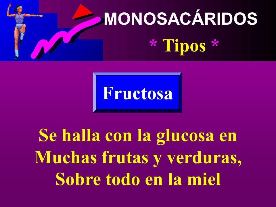 Se halla con la glucosa en Muchas frutas y verduras,