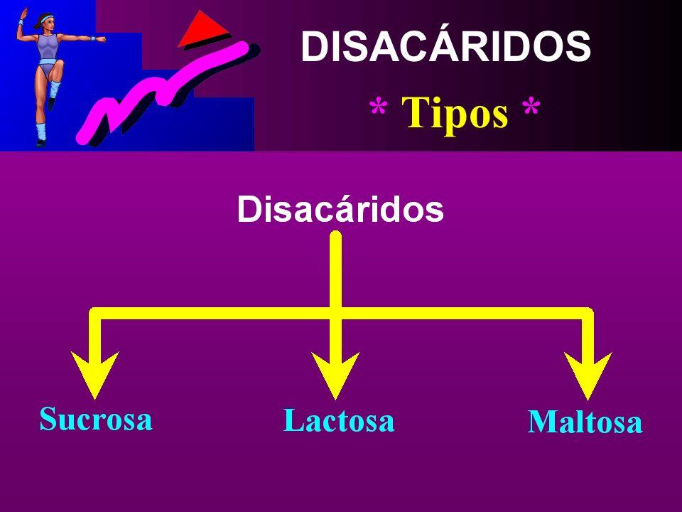 DISACÁRIDOS * Tipos *