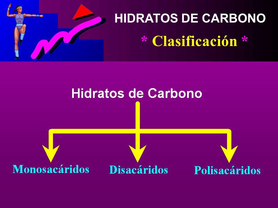 HIDRATOS DE CARBONO * Clasificación *