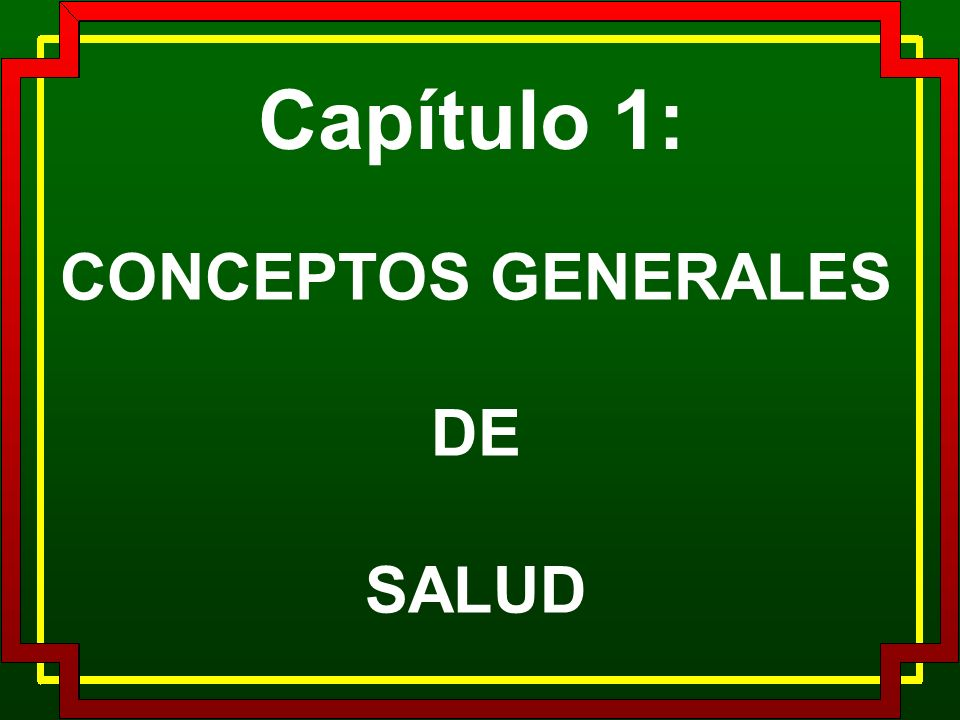 Capítulo 1: CONCEPTOS GENERALES DE SALUD