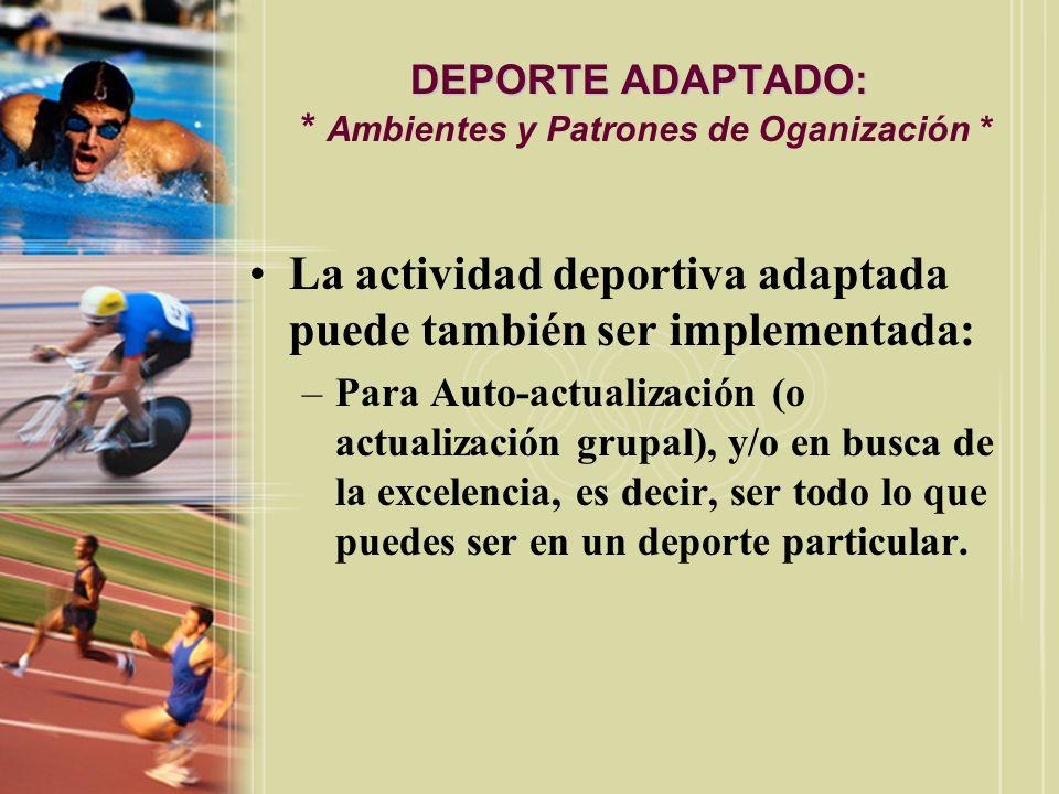 DEPORTE ADAPTADO: * Ambientes y Patrones de Oganización *