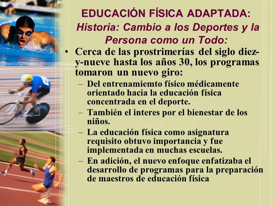 EDUCACIÓN FÍSICA ADAPTADA: Historia: Cambio a los Deportes y la Persona como un Todo:
