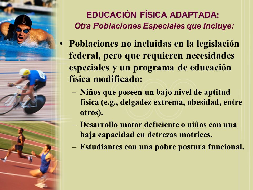 EDUCACIÓN FÍSICA ADAPTADA: Otra Poblaciones Especiales que Incluye: