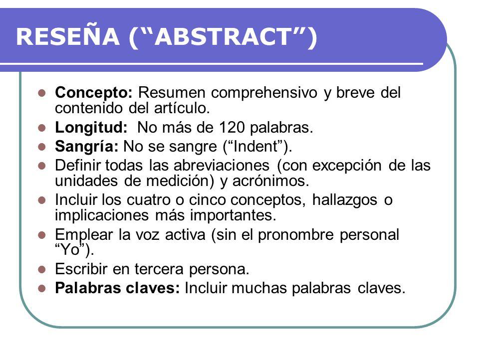 RESEÑA ( ABSTRACT ) Concepto: Resumen comprehensivo y breve del contenido del artículo. Longitud: No más de 120 palabras.