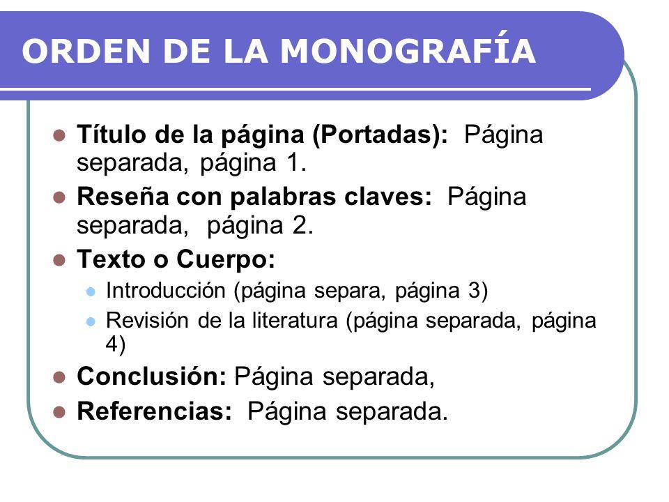 ORDEN DE LA MONOGRAFÍA Título de la página (Portadas): Página separada, página 1. Reseña con palabras claves: Página separada, página 2.
