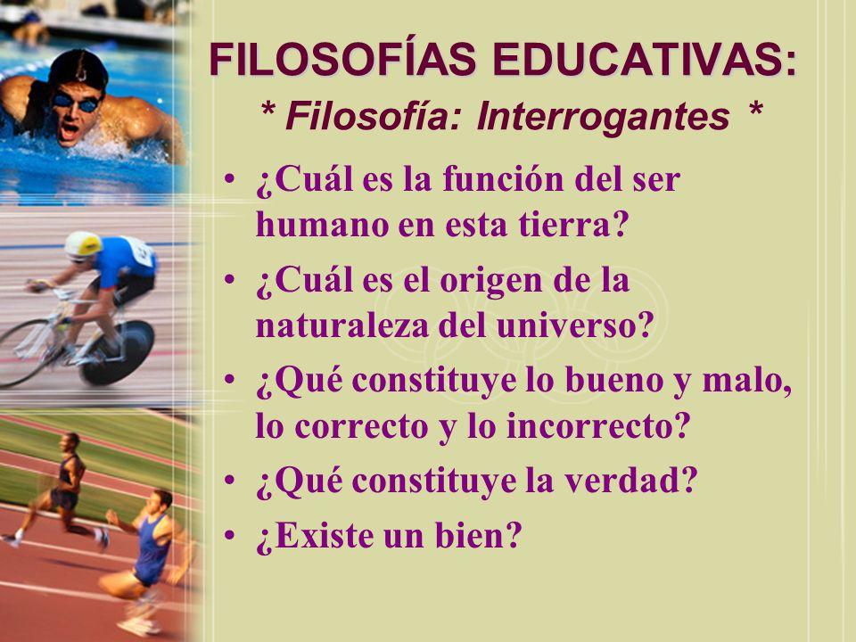 FILOSOFÍAS EDUCATIVAS: * Filosofía: Interrogantes *