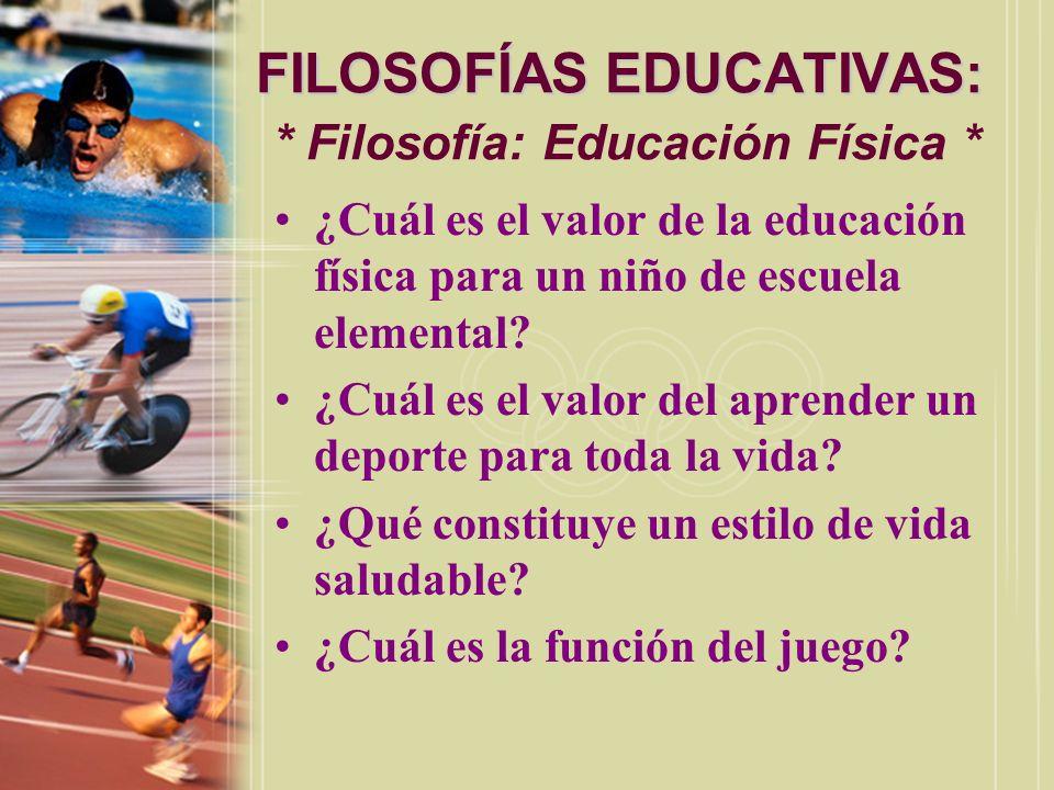 FILOSOFÍAS EDUCATIVAS: * Filosofía: Educación Física *