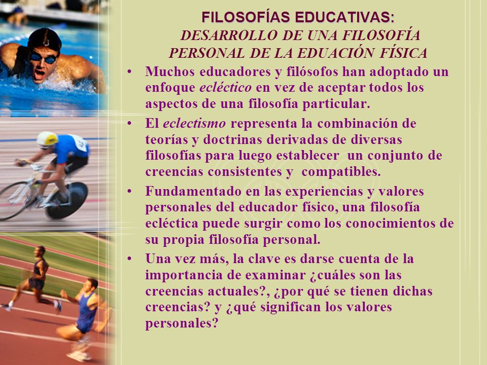 FILOSOFÍAS EDUCATIVAS: DESARROLLO DE UNA FILOSOFÍA PERSONAL DE LA EDUACIÓN FÍSICA