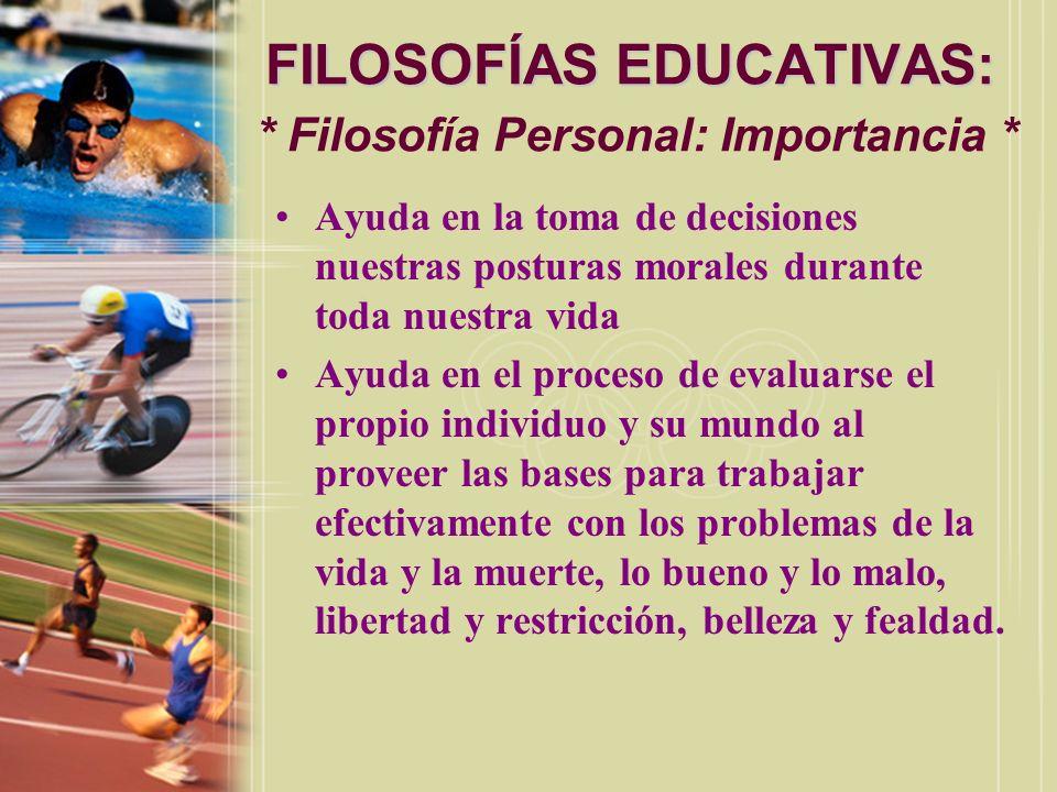 FILOSOFÍAS EDUCATIVAS: * Filosofía Personal: Importancia *