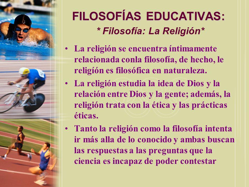 FILOSOFÍAS EDUCATIVAS: * Filosofía: La Religión*