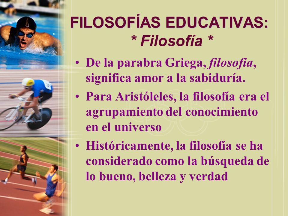 FILOSOFÍAS EDUCATIVAS: * Filosofía *