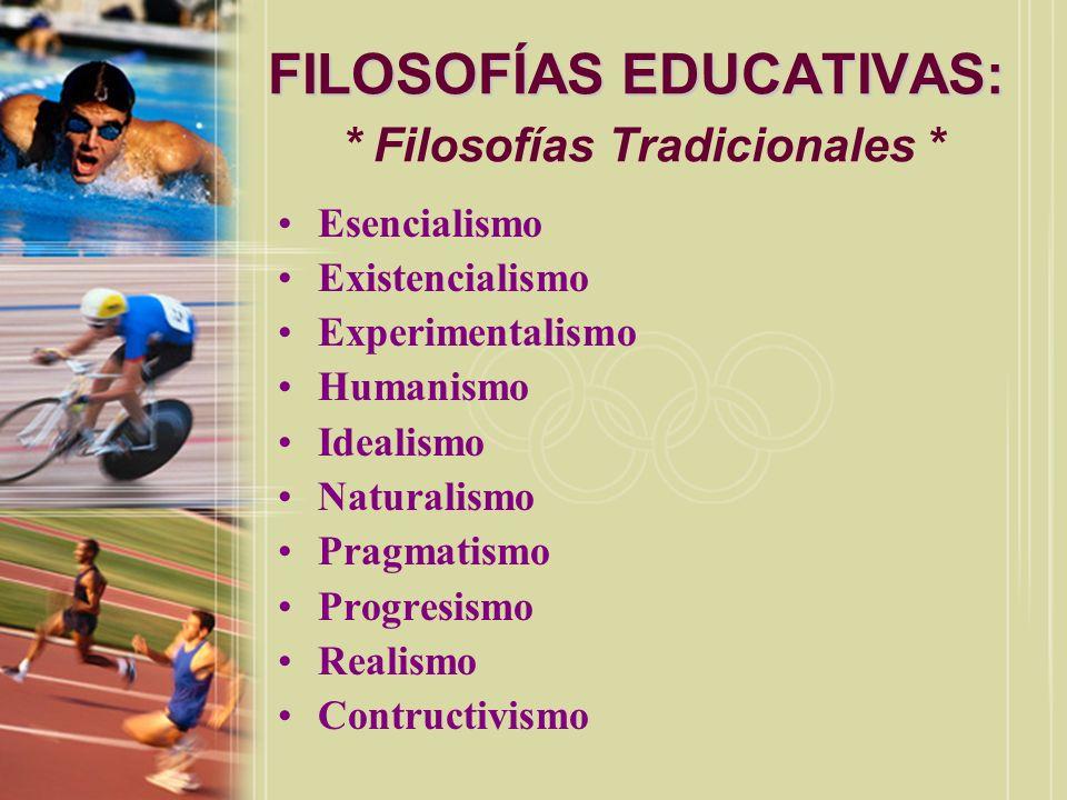 FILOSOFÍAS EDUCATIVAS: * Filosofías Tradicionales *