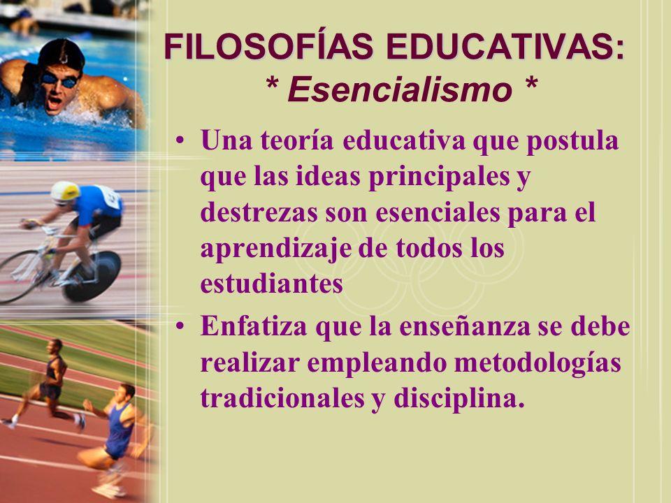 FILOSOFÍAS EDUCATIVAS: * Esencialismo *