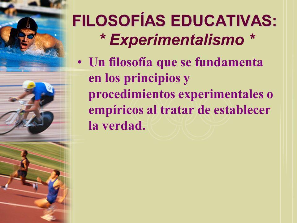 FILOSOFÍAS EDUCATIVAS: * Experimentalismo *
