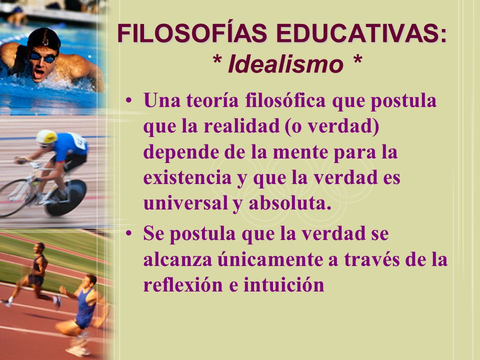 FILOSOFÍAS EDUCATIVAS: * Idealismo *
