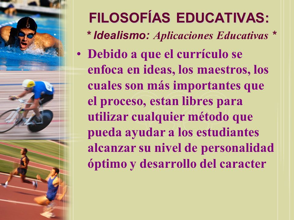 FILOSOFÍAS EDUCATIVAS: * Idealismo: Aplicaciones Educativas *