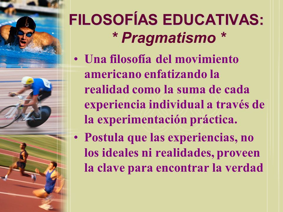 FILOSOFÍAS EDUCATIVAS: * Pragmatismo *