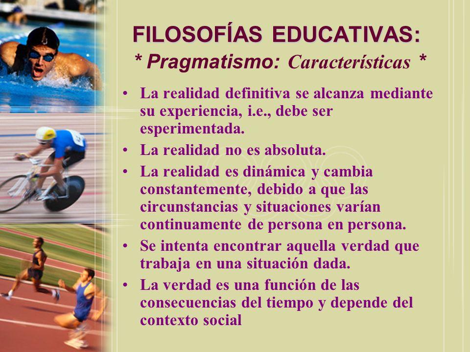 FILOSOFÍAS EDUCATIVAS: * Pragmatismo: Características *