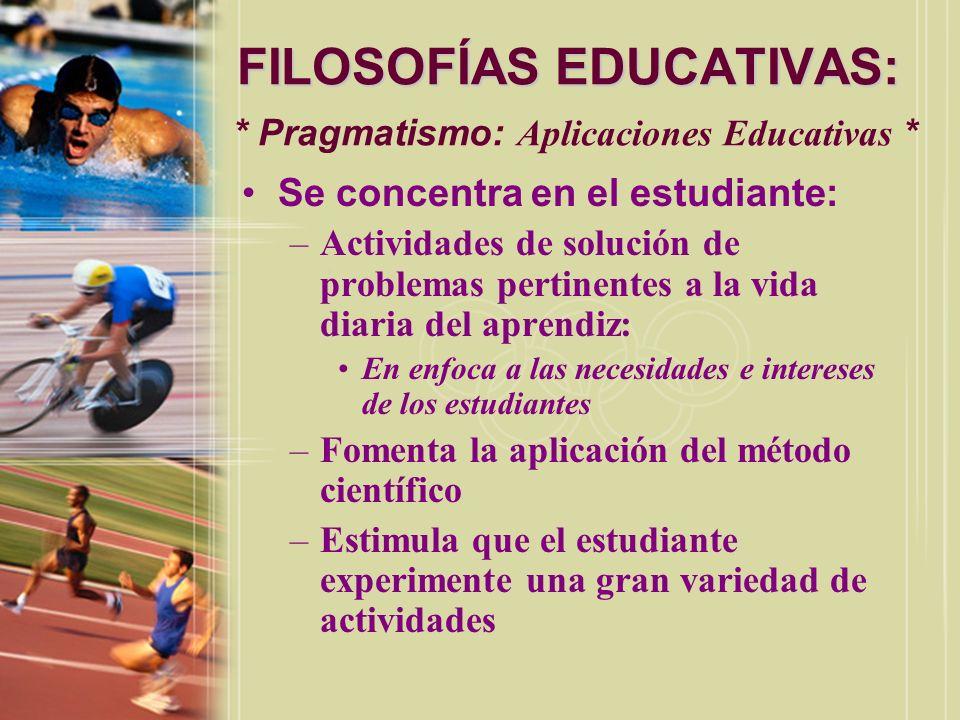 FILOSOFÍAS EDUCATIVAS: * Pragmatismo: Aplicaciones Educativas *