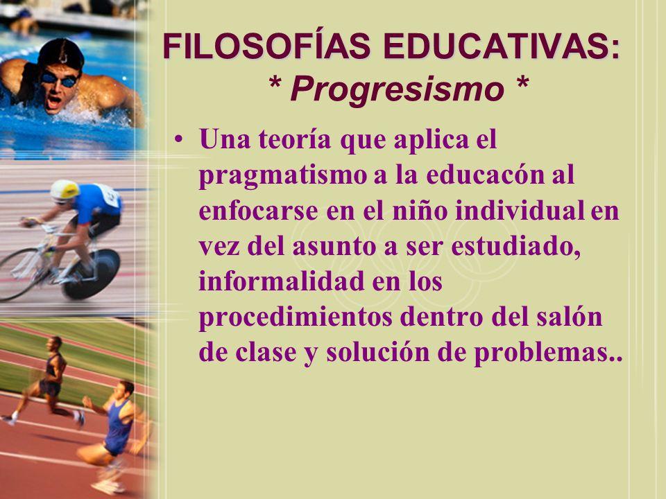 FILOSOFÍAS EDUCATIVAS: * Progresismo *