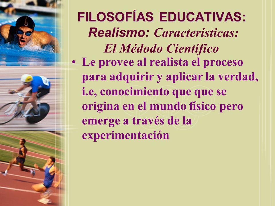 FILOSOFÍAS EDUCATIVAS: Realismo: Características: El Médodo Científico