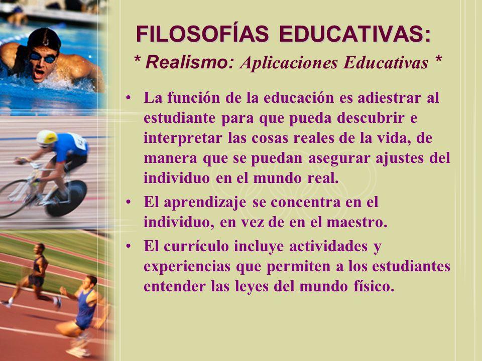 FILOSOFÍAS EDUCATIVAS: * Realismo: Aplicaciones Educativas *