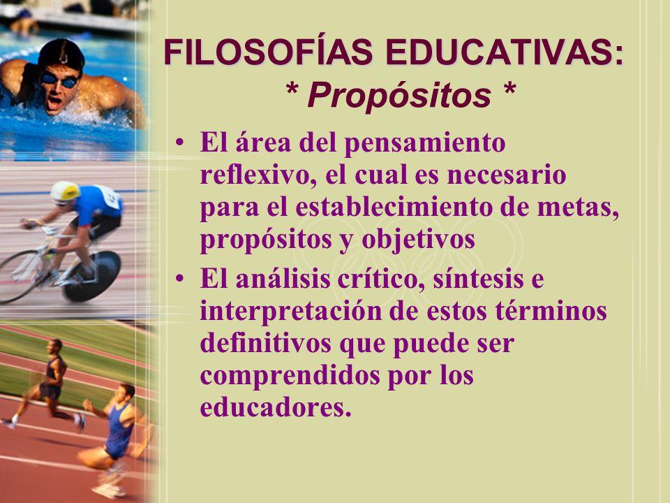FILOSOFÍAS EDUCATIVAS: * Propósitos *