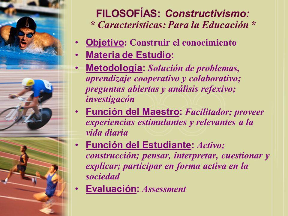 FILOSOFÍAS: Constructivismo: * Características: Para la Educación *