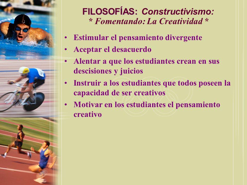 FILOSOFÍAS: Constructivismo: * Fomentando: La Creatividad *