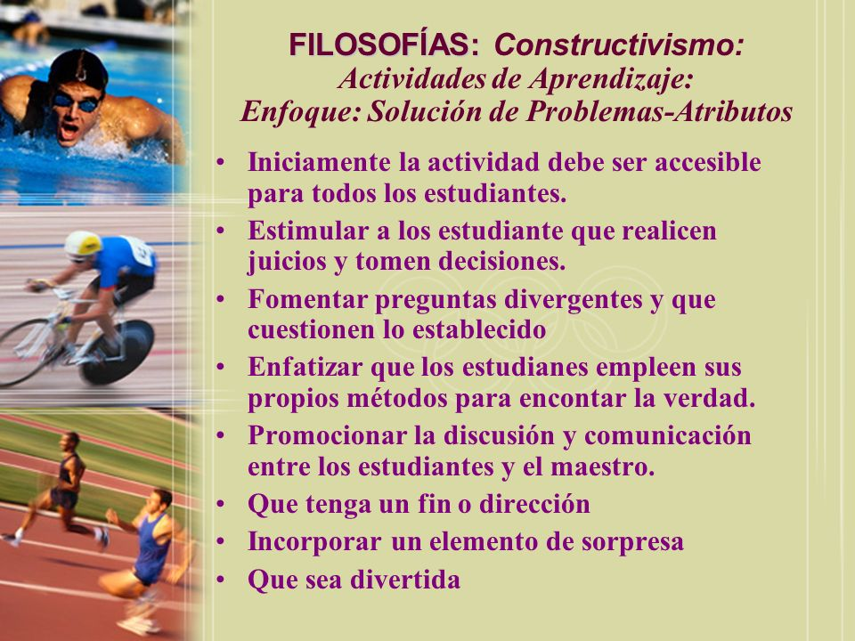 FILOSOFÍAS: Constructivismo: Actividades de Aprendizaje: Enfoque: Solución de Problemas-Atributos