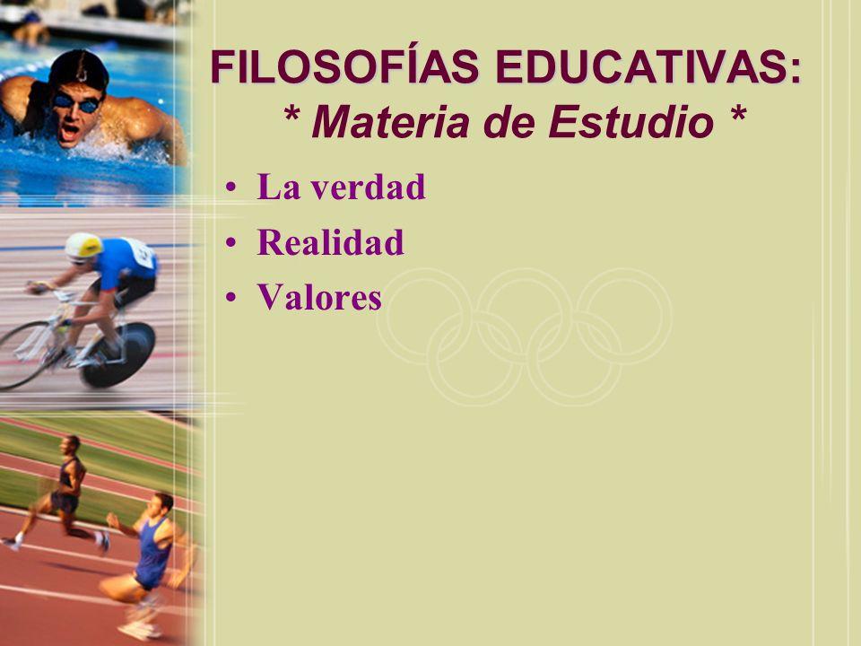 FILOSOFÍAS EDUCATIVAS: * Materia de Estudio *
